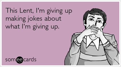 jokes-christian-giving-up-lent-ecards-someecards
